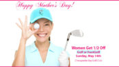 Mother's Day Golf + FootGolf 1/2 Off Special for Women!